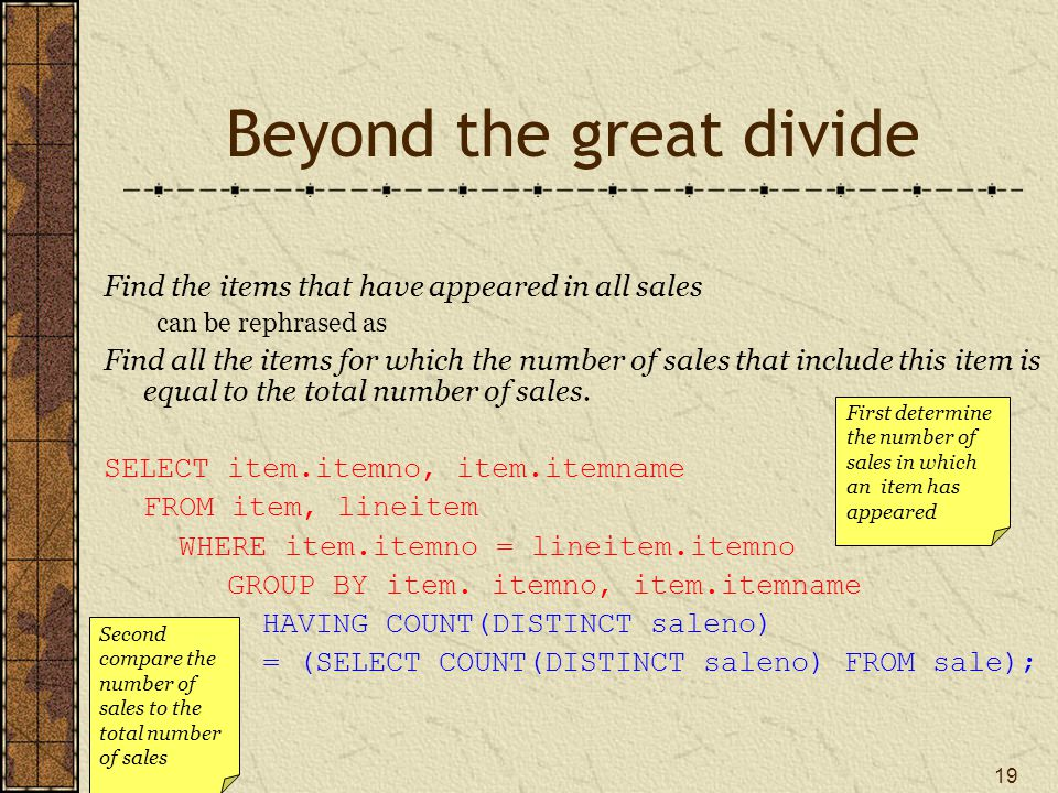 19 Beyond the great divide Find the items that have appeared in all sales can be rephrased as Find all the items for which the number of sales that include this item is equal to the total number of sales.