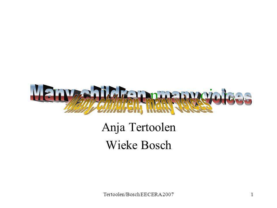 Tertoolen/Bosch EECERA 20071 Many children, many voices Anja Tertoolen Wieke Bosch