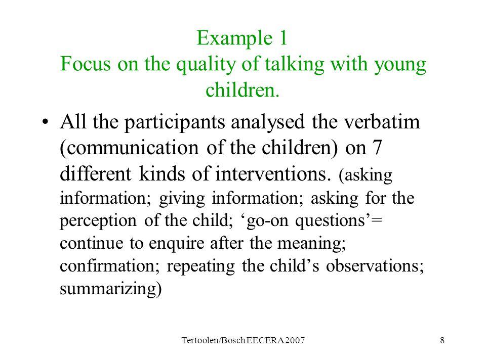 Tertoolen/Bosch EECERA 20078 Example 1 Focus on the quality of talking with young children. All the participants analysed the verbatim (communication