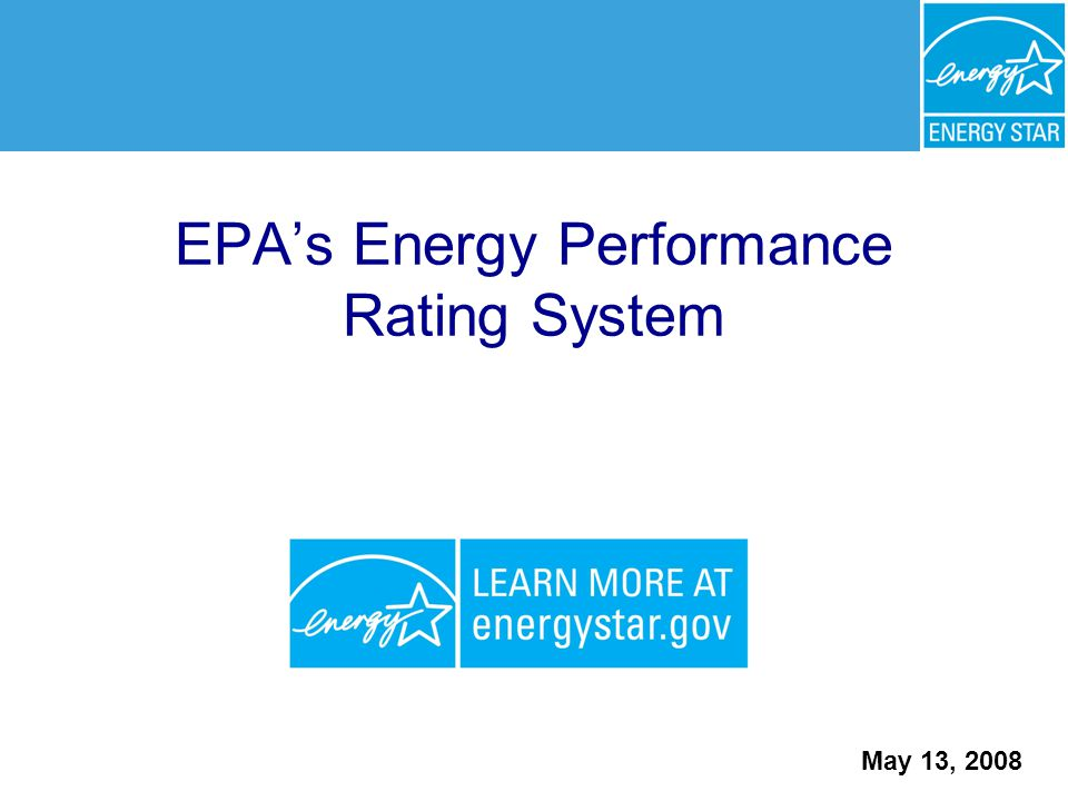 EPA's Energy Performance Rating System May 13, 2008
