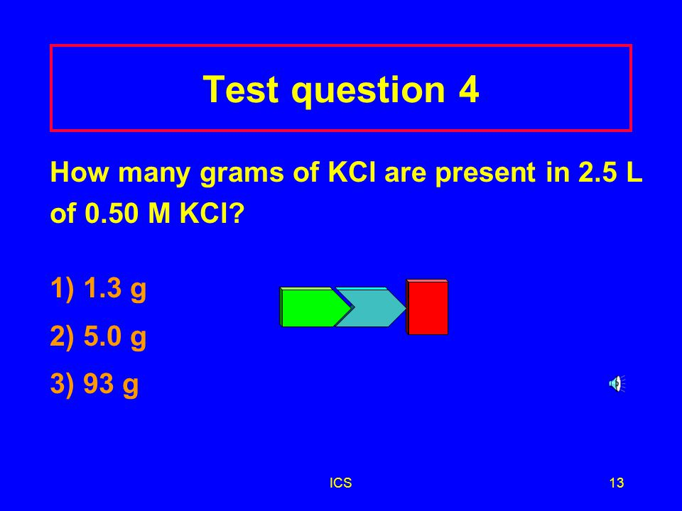 ICS12 Answer 3 3) 1500 mL x 1 L = 1.5 L 1000 mL 1.5 L x 0.10 mole HCl = 0.15 mole HCl 1 L (Molarity factor)