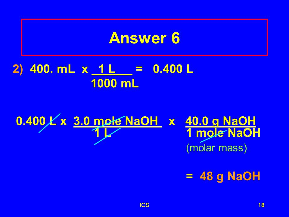 ICS17 Test question 6 How many grams of NaOH are required to prepare 400. mL of 3.0 M NaOH solution? 1)12 g 2)48 g 3) 300 g