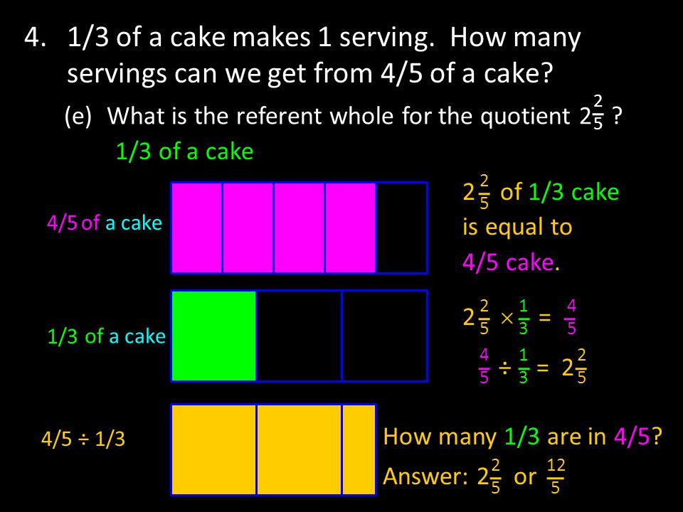 4. 1/3 of a cake makes 1 serving. How many servings can we get from 4/5 of a cake.