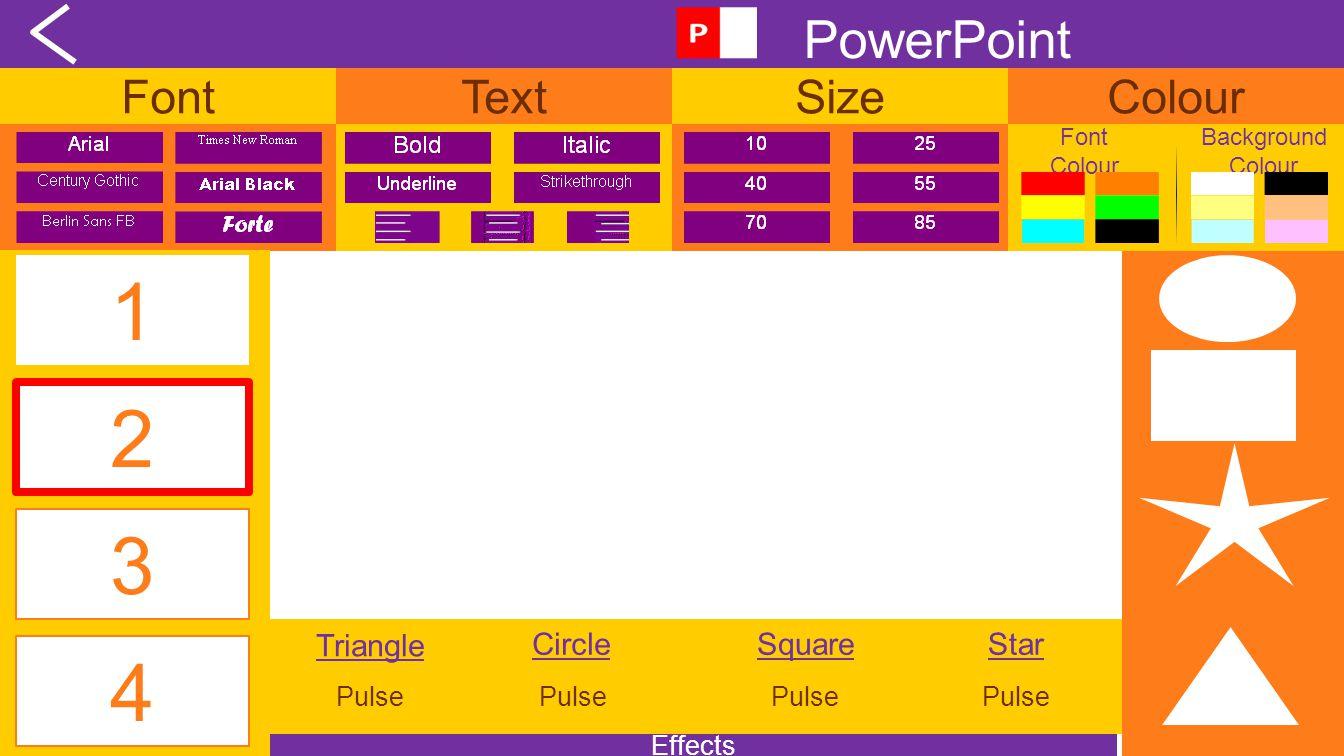 FontTextSizeColour PowerPoint Font Colour Background Colour 1 4 2 3 Effects CircleSquareStar Pulse Triangle Pulse