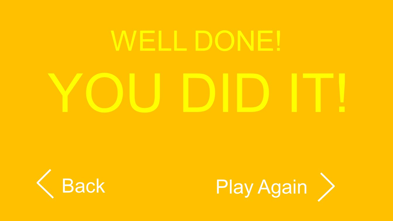 WELL DONE! YOU DID IT! Back Play Again