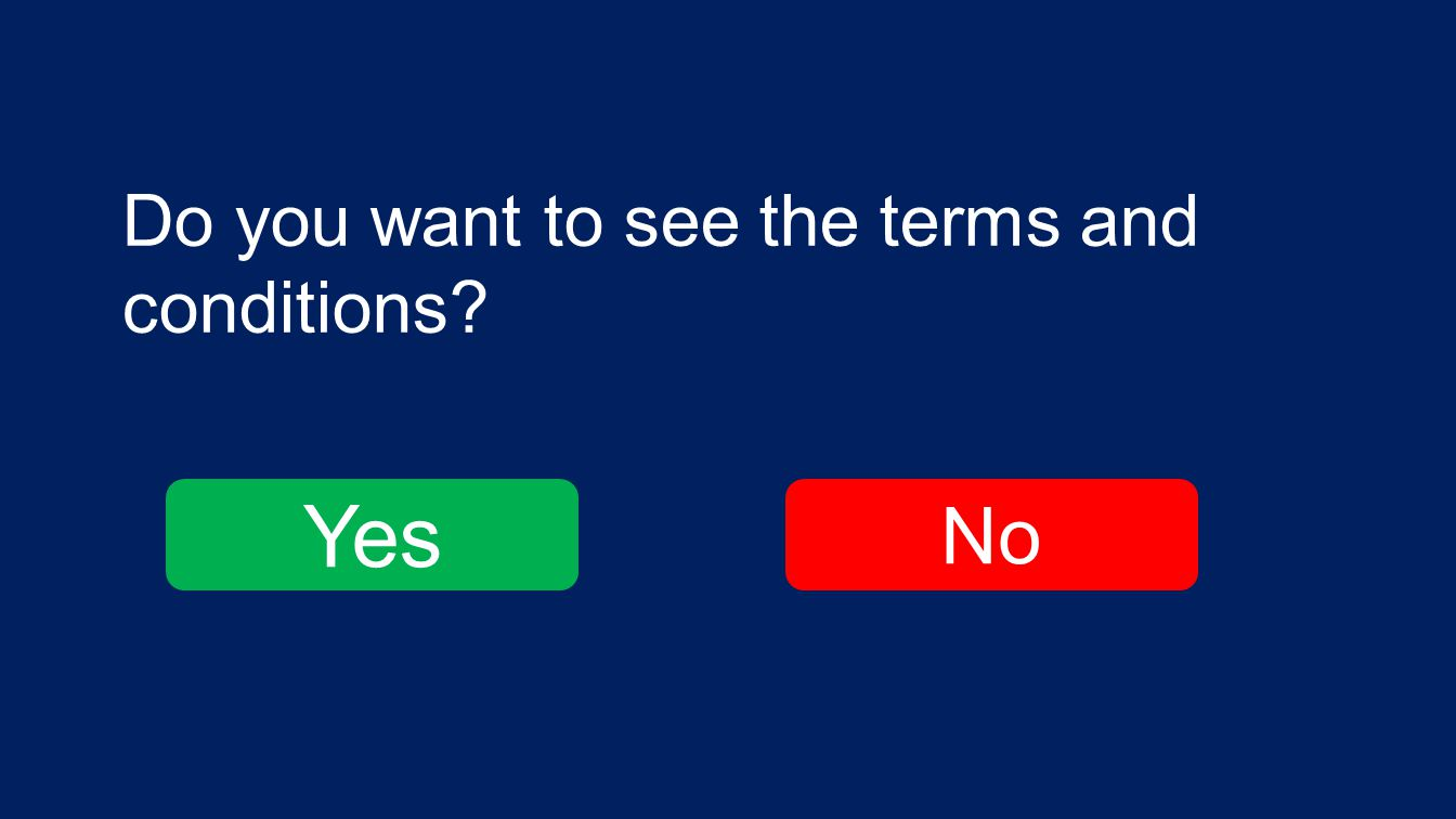Do you want to see the terms and conditions? Yes No
