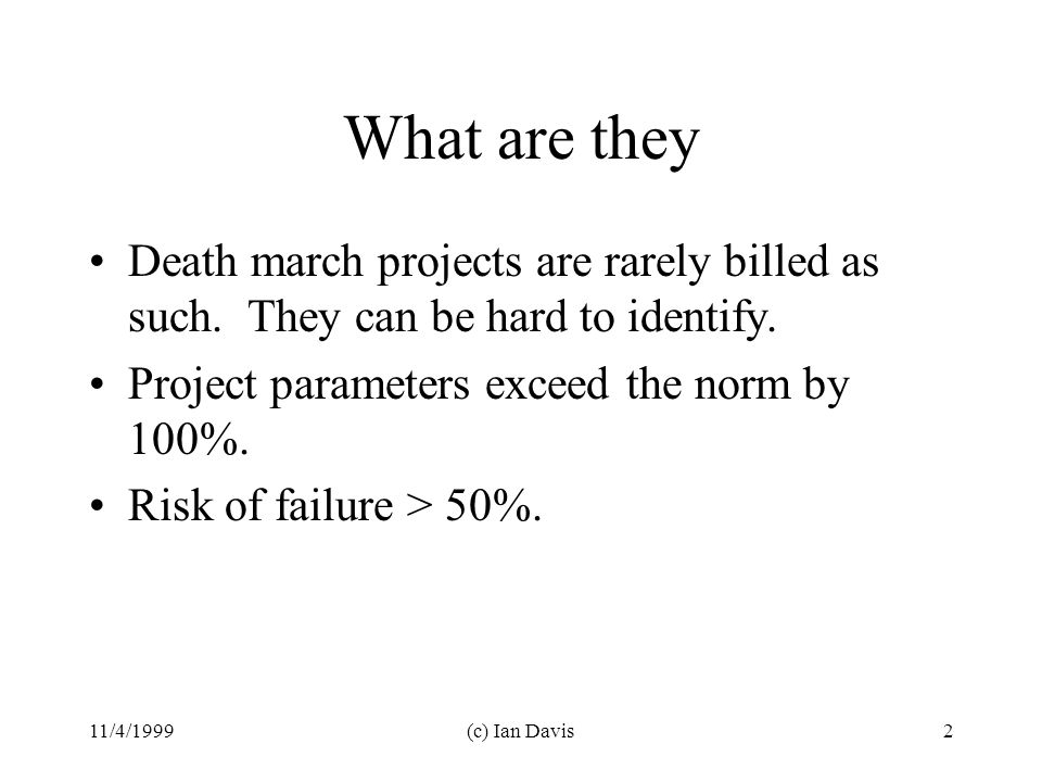 11/4/1999(c) Ian Davis2 What are they Death march projects are rarely billed as such.