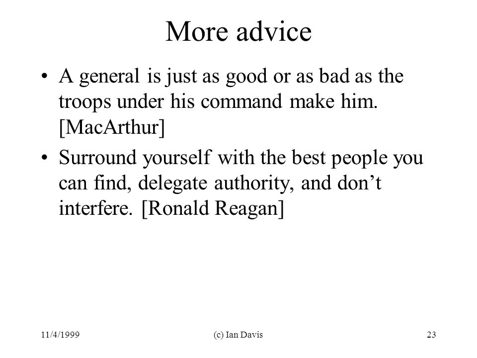 11/4/1999(c) Ian Davis23 More advice A general is just as good or as bad as the troops under his command make him.