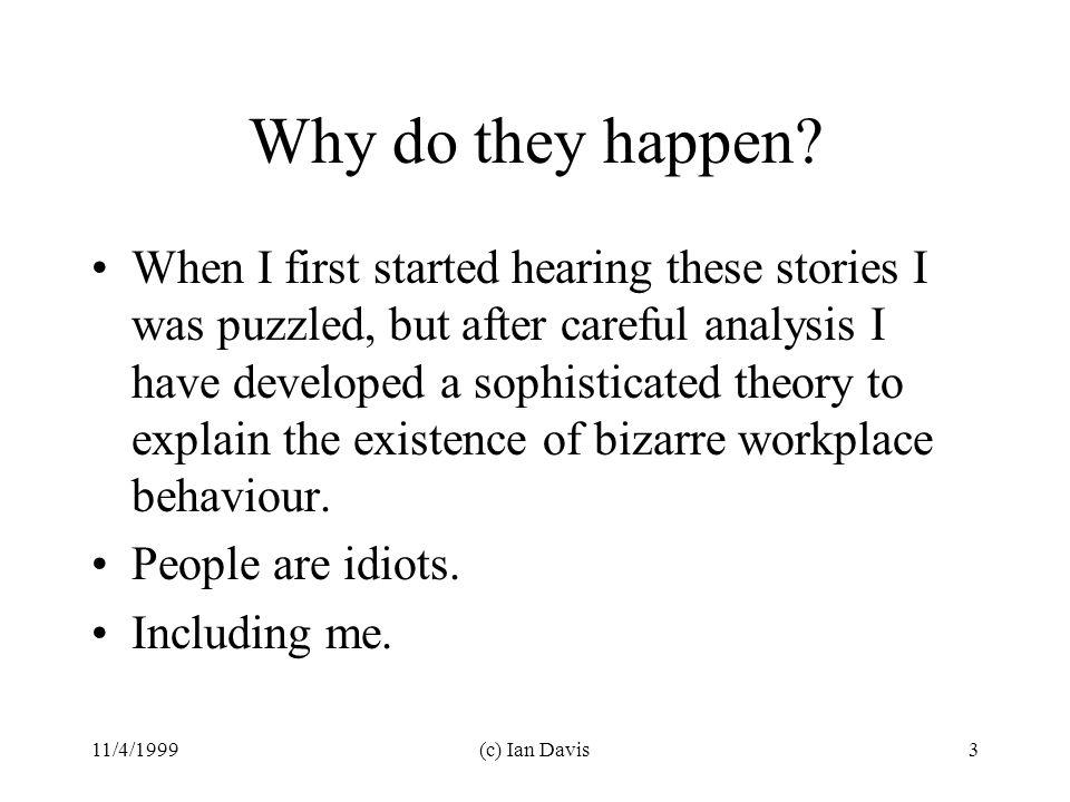 11/4/1999(c) Ian Davis3 Why do they happen.