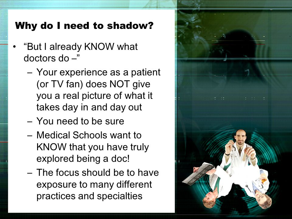 What is an ideal shadowing experience.How many times do I need to shadow.