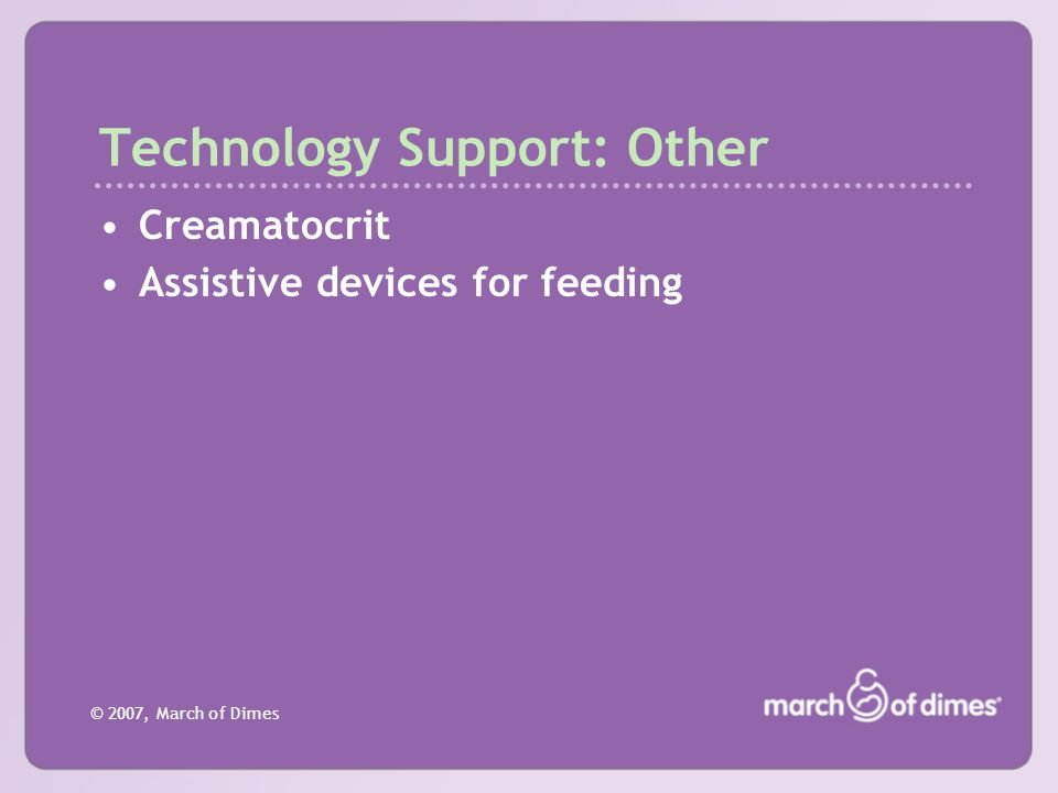 © 2007, March of Dimes Technology Support: Other Creamatocrit Assistive devices for feeding