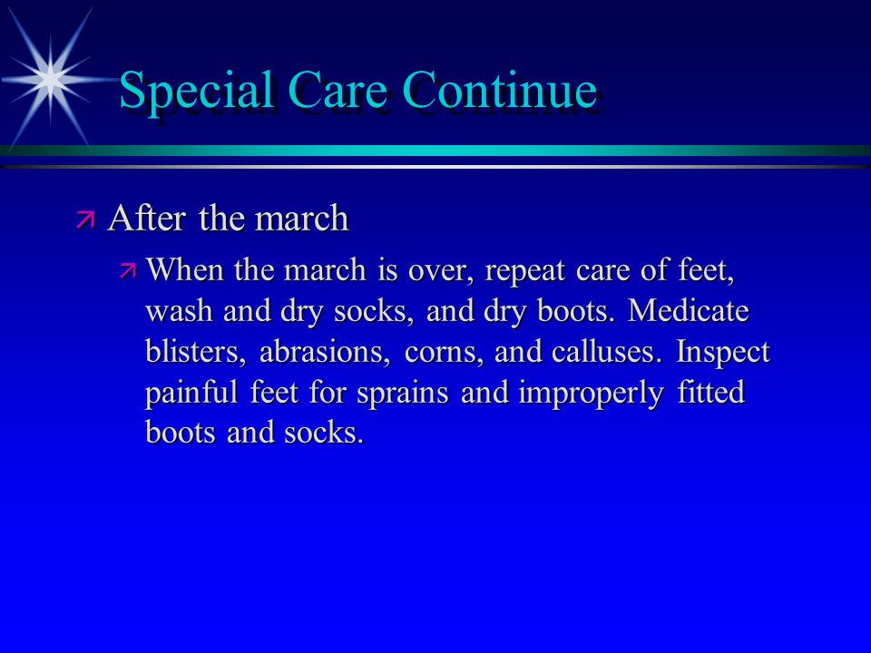 Special Care Continue ä After the march ä When the march is over, repeat care of feet, wash and dry socks, and dry boots.