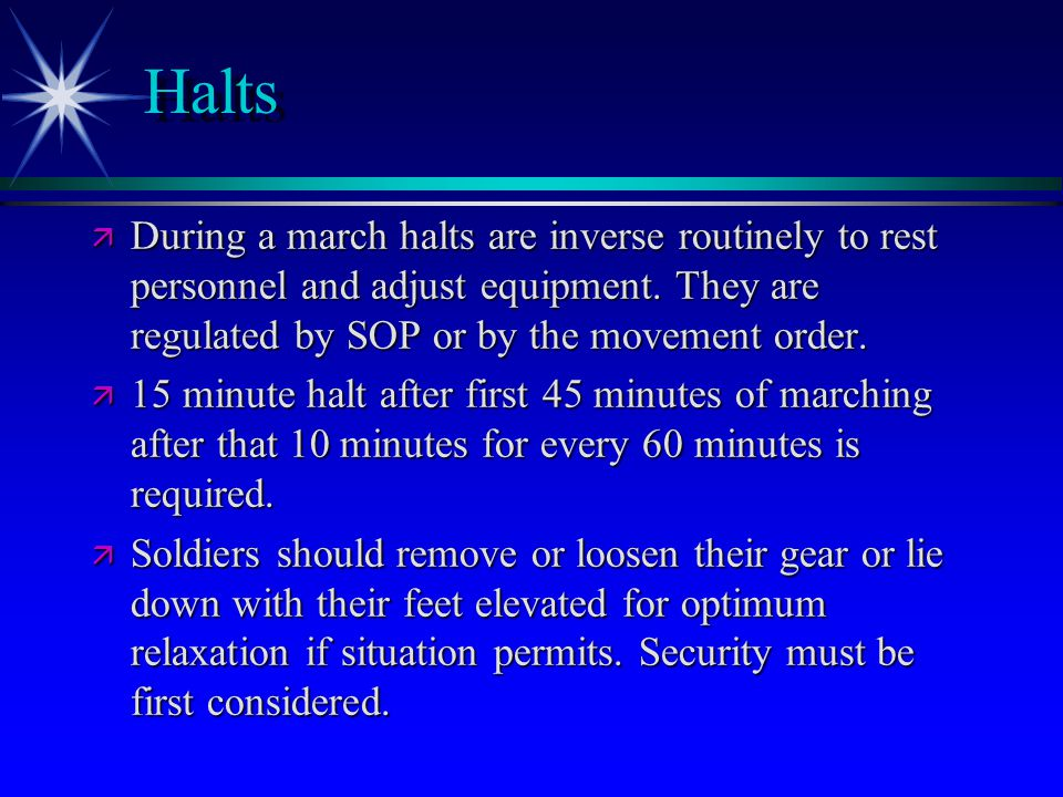 Halts ä During a march halts are inverse routinely to rest personnel and adjust equipment.