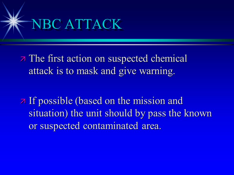 NBC ATTACK ä The first action on suspected chemical attack is to mask and give warning.