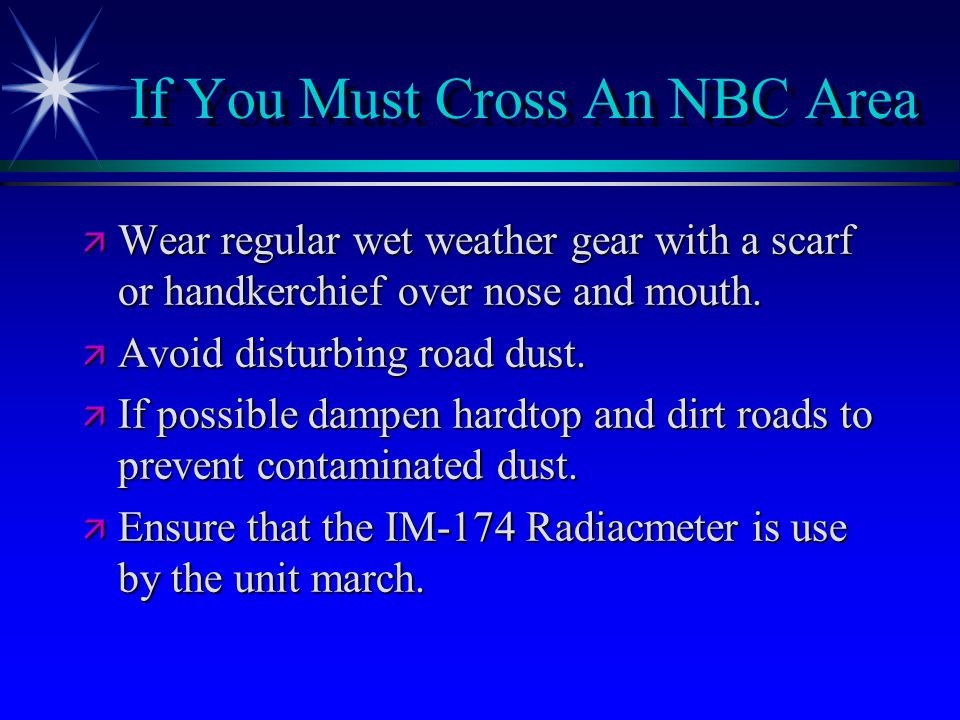 If You Must Cross An NBC Area ä Wear regular wet weather gear with a scarf or handkerchief over nose and mouth.