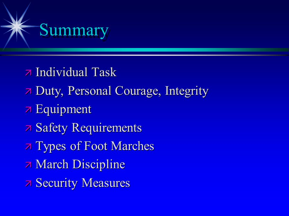 Summary ä Individual Task ä Duty, Personal Courage, Integrity ä Equipment ä Safety Requirements ä Types of Foot Marches ä March Discipline ä Security Measures