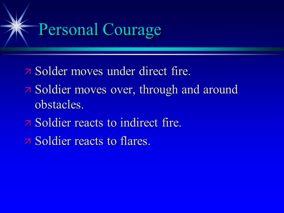 Personal Courage ä Solder moves under direct fire.