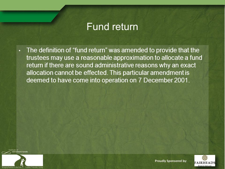 Fund return The definition of fund return was amended to provide that the trustees may use a reasonable approximation to allocate a fund return if there are sound administrative reasons why an exact allocation cannot be effected.
