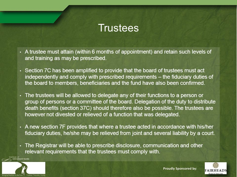 Trustees A trustee must attain (within 6 months of appointment) and retain such levels of and training as may be prescribed.