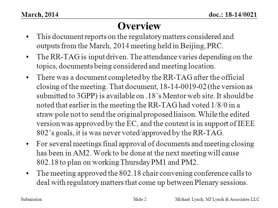 doc.: 18-14/0021 Submission March, 2014 Michael Lynch, MJ Lynch & Associates LLCSlide 2 Overview This document reports on the regulatory matters considered and outputs from the March, 2014 meeting held in Beijing, PRC.