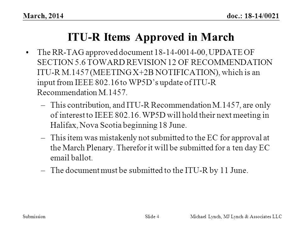 doc.: 18-14/0021 Submission March, 2014 Michael Lynch, MJ Lynch & Associates LLCSlide 5 The RR-TAG Conducted Elections The March Plenary of all even years is when IEEE 802 conducts officer elections.