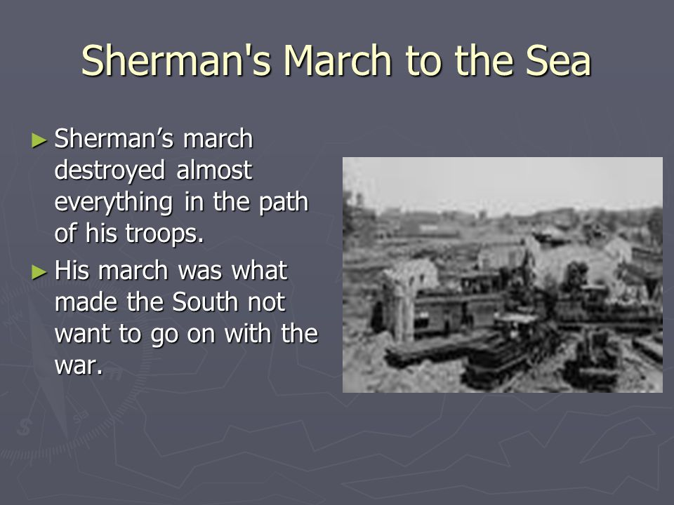 Sherman's March to the Sea ► Sherman came running through Georgia, the Carolinas, and Florida with his troops destroying everything in their path.