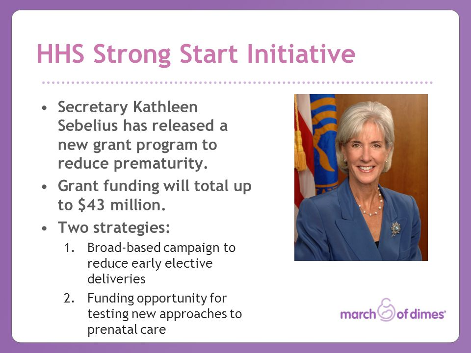 HHS Strong Start Initiative Secretary Kathleen Sebelius has released a new grant program to reduce prematurity.