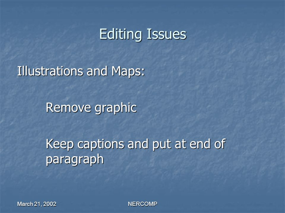 March 21, 2002NERCOMP Editing Issues Illustrations and Maps: Remove graphic Keep captions and put at end of paragraph