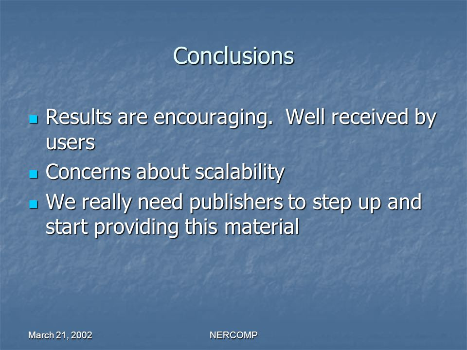 March 21, 2002NERCOMP Conclusions Results are encouraging.