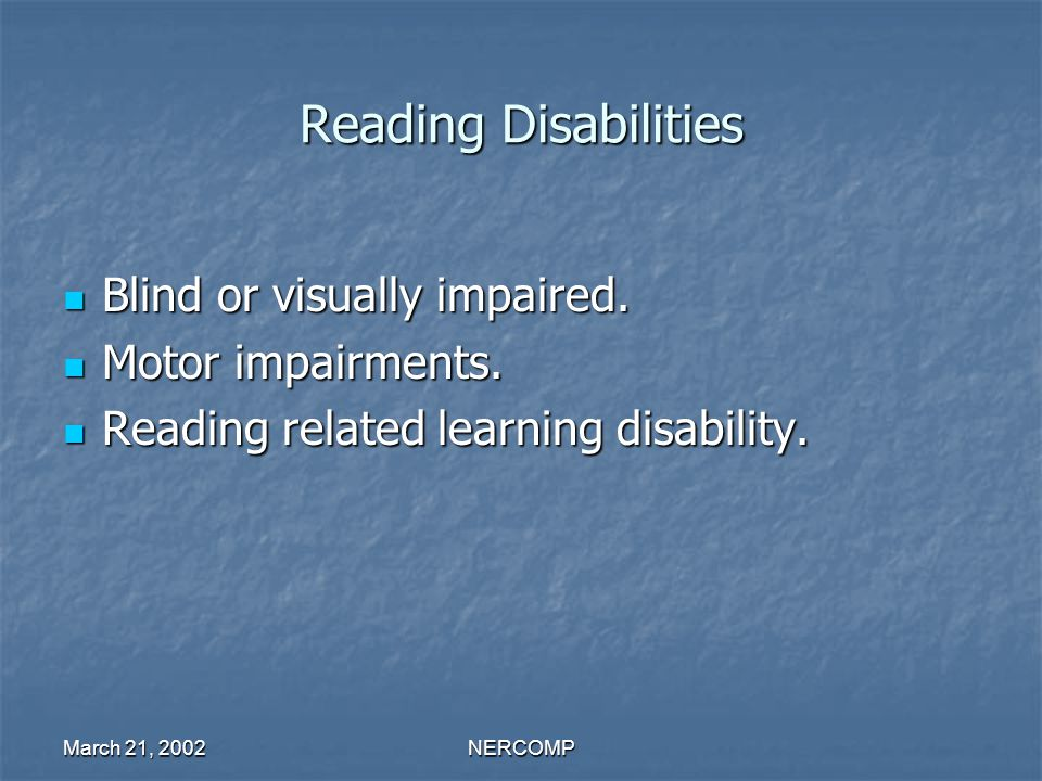 March 21, 2002NERCOMP Reading Disabilities Blind or visually impaired.