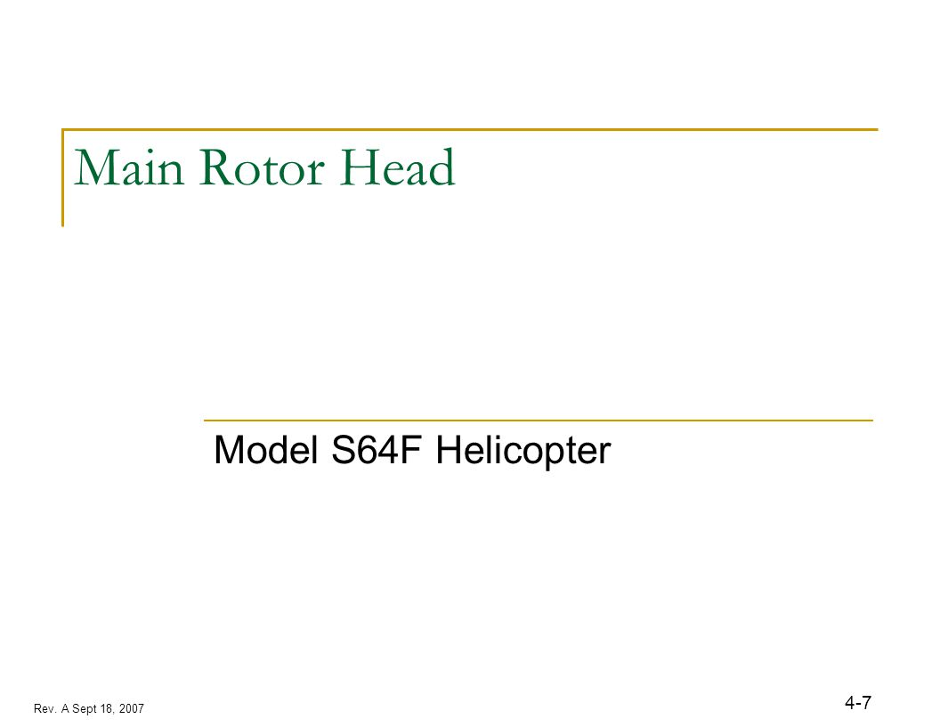 Rev. A Sept 18, 2007 4-7 Main Rotor Head Model S64F Helicopter