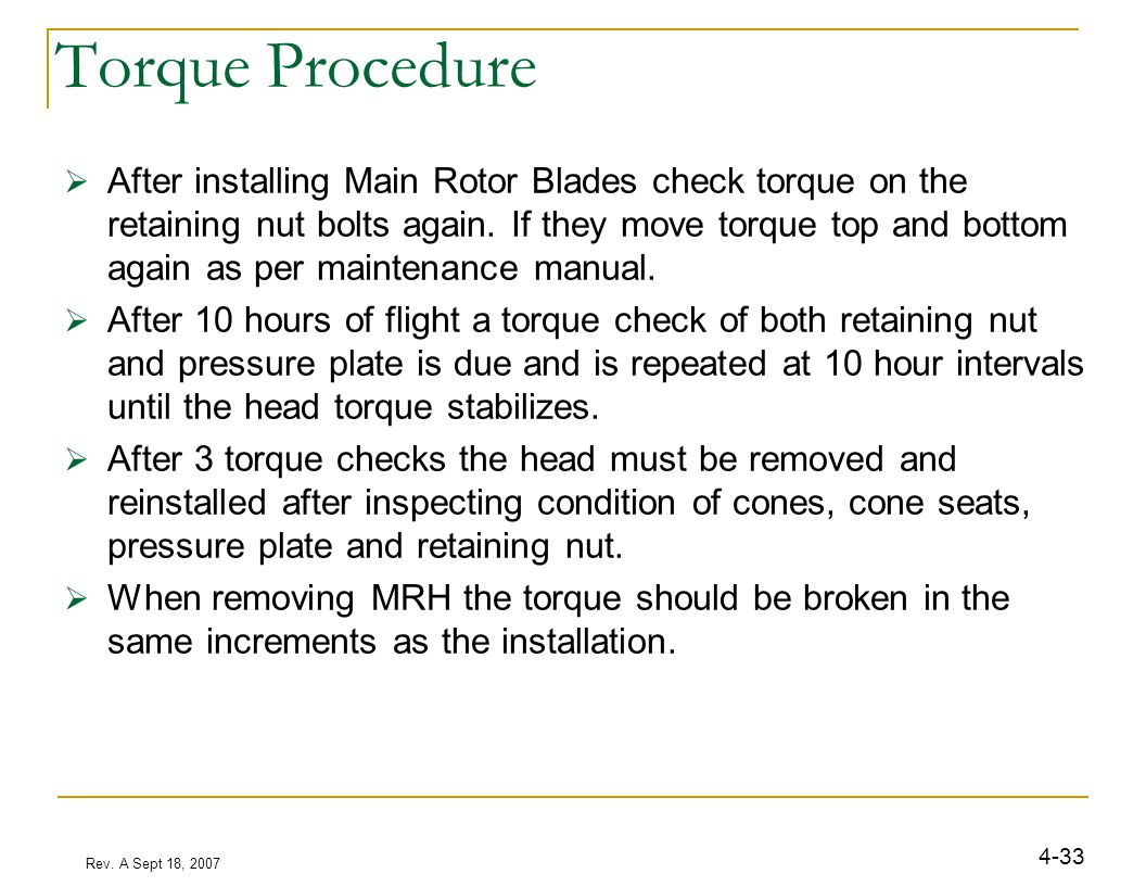 Rev. A Sept 18, 2007 4-33 Torque Procedure  After installing Main Rotor Blades check torque on the retaining nut bolts again. If they move torque top