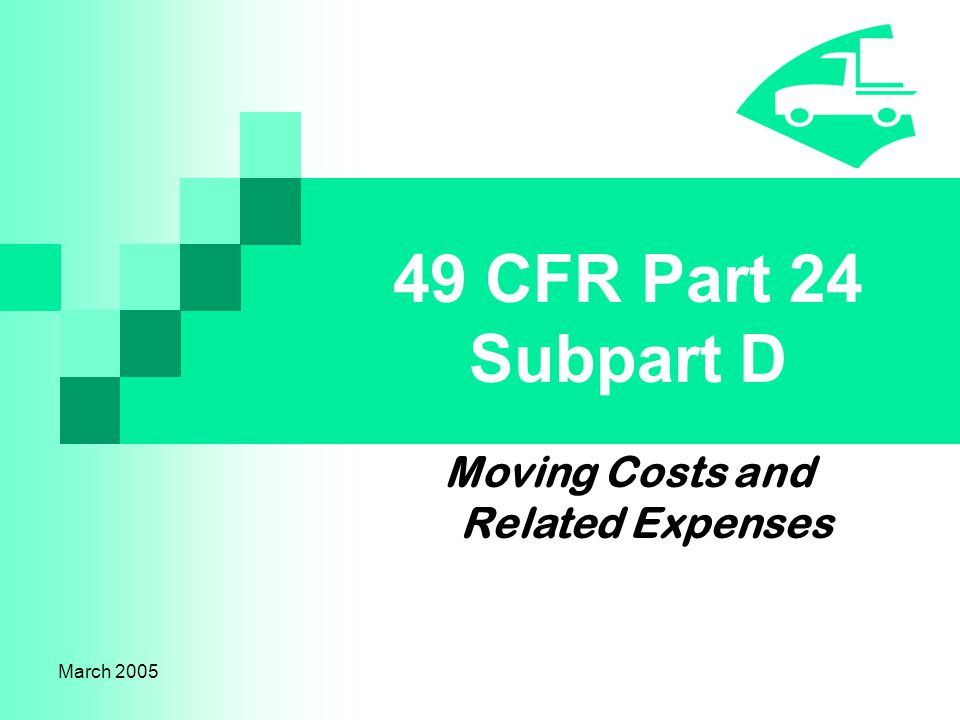 March 2005 49 CFR Part 24 Subpart D Moving Costs and Related Expenses