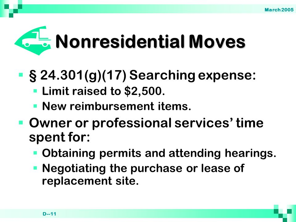 March 2005 D--11 Nonresidential Moves  § 24.301(g)(17) Searching expense:  Limit raised to $2,500.