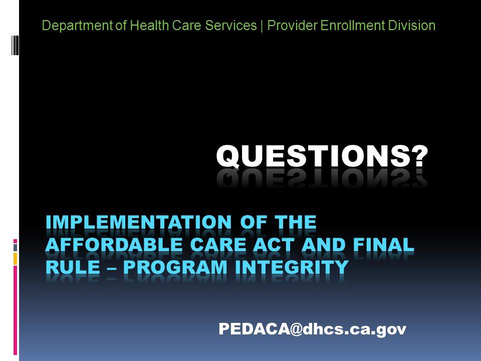 Department of Health Care Services | Provider Enrollment Division PEDACA@dhcs.ca.gov