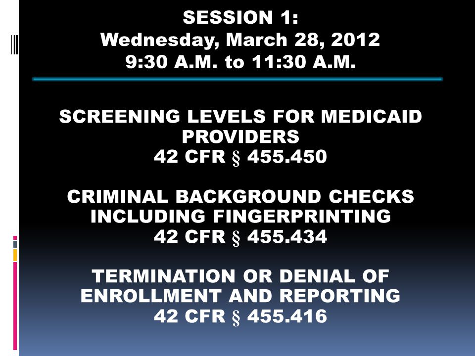 Screening Levels for Medicaid Providers 42 CFR § 455.450  42 CFR § 455.450 requires states to screen providers according to limited, moderate and high risk categories.