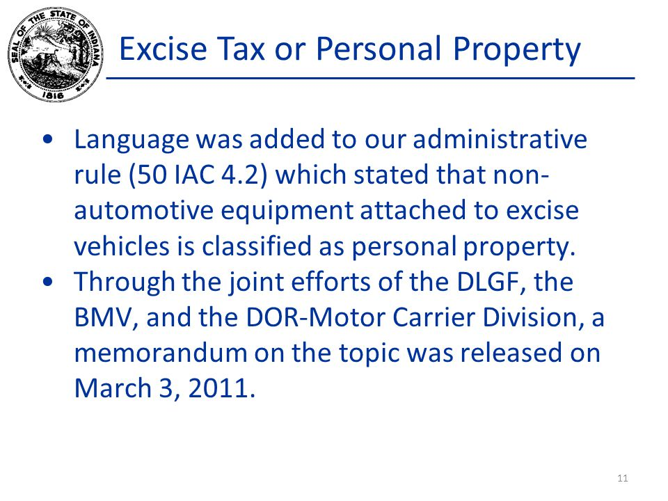 Excise Tax or Personal Property Language was added to our administrative rule (50 IAC 4.2) which stated that non- automotive equipment attached to excise vehicles is classified as personal property.
