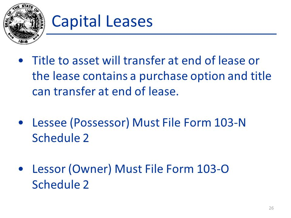 Capital Leases Title to asset will transfer at end of lease or the lease contains a purchase option and title can transfer at end of lease.