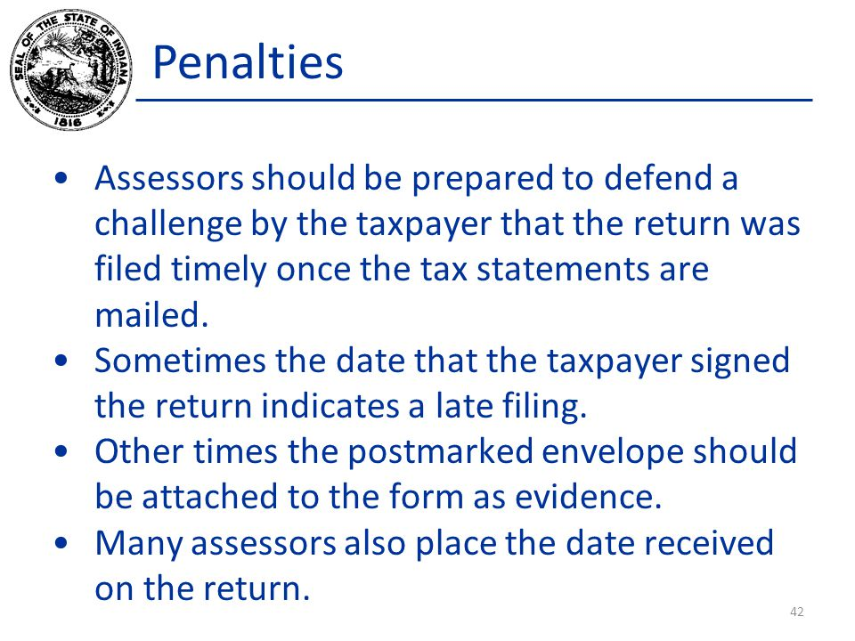 Penalties Assessors should be prepared to defend a challenge by the taxpayer that the return was filed timely once the tax statements are mailed.