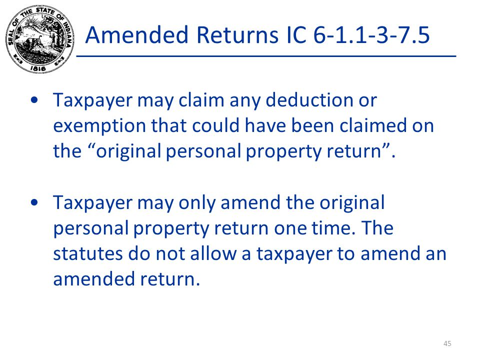Amended Returns IC 6-1.1-3-7.5 Taxpayer may claim any deduction or exemption that could have been claimed on the original personal property return .