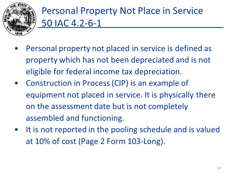 Personal Property Not Place in Service 50 IAC 4.2-6-1 Personal property not placed in service is defined as property which has not been depreciated and is not eligible for federal income tax depreciation.