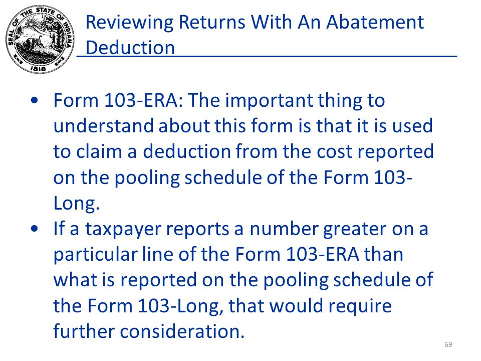Reviewing Returns With An Abatement Deduction Form 103-ERA: The important thing to understand about this form is that it is used to claim a deduction from the cost reported on the pooling schedule of the Form 103- Long.