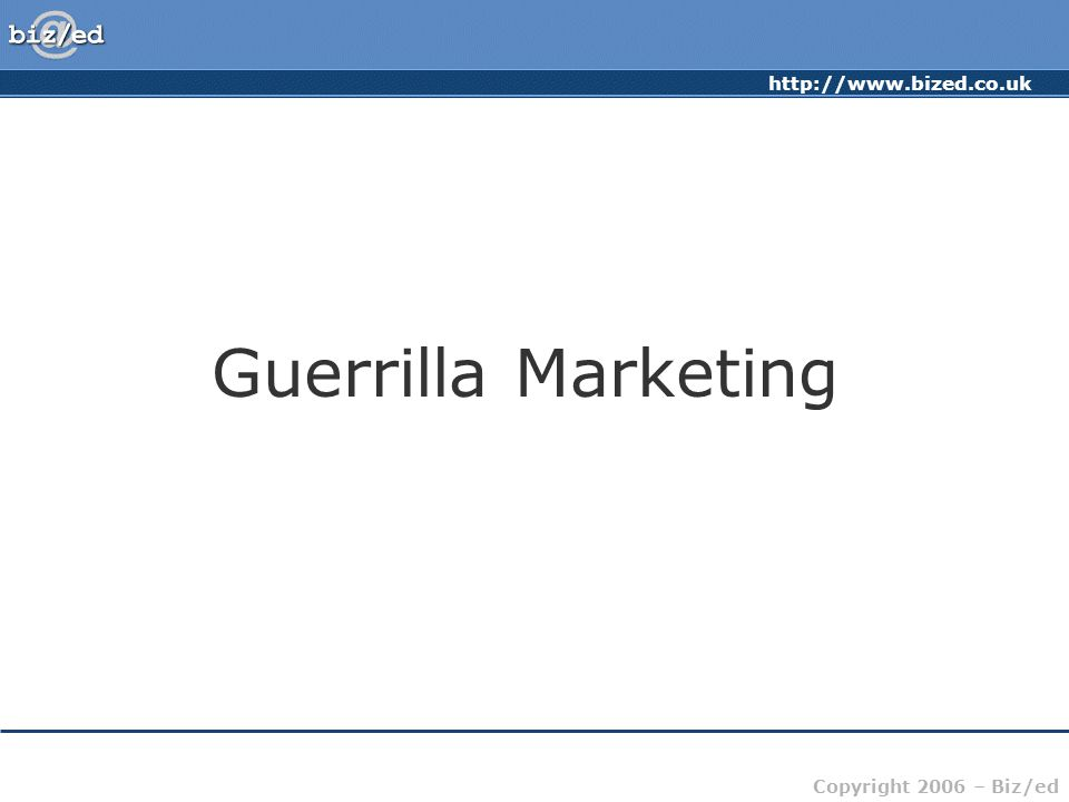 Copyright 2006 – Biz/ed Guerrilla Marketing