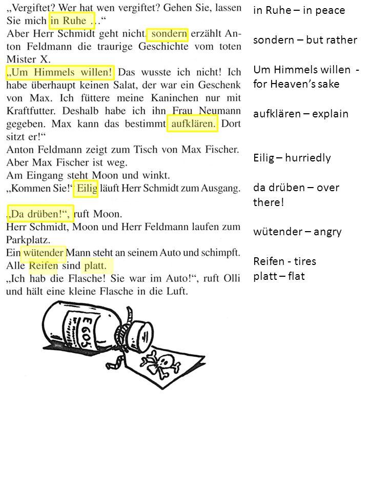in Ruhe – in peace sondern – but rather Um Himmels willen - for Heaven's sake aufklären – explain Eilig – hurriedly da drüben – over there.