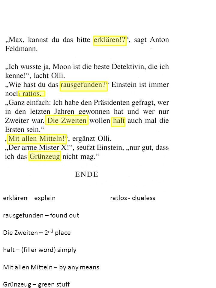 erklären – explain rausgefunden – found out Die Zweiten – 2 nd place halt – (filler word) simply Mit allen Mitteln – by any means Grünzeug – green stuff ratlos - clueless