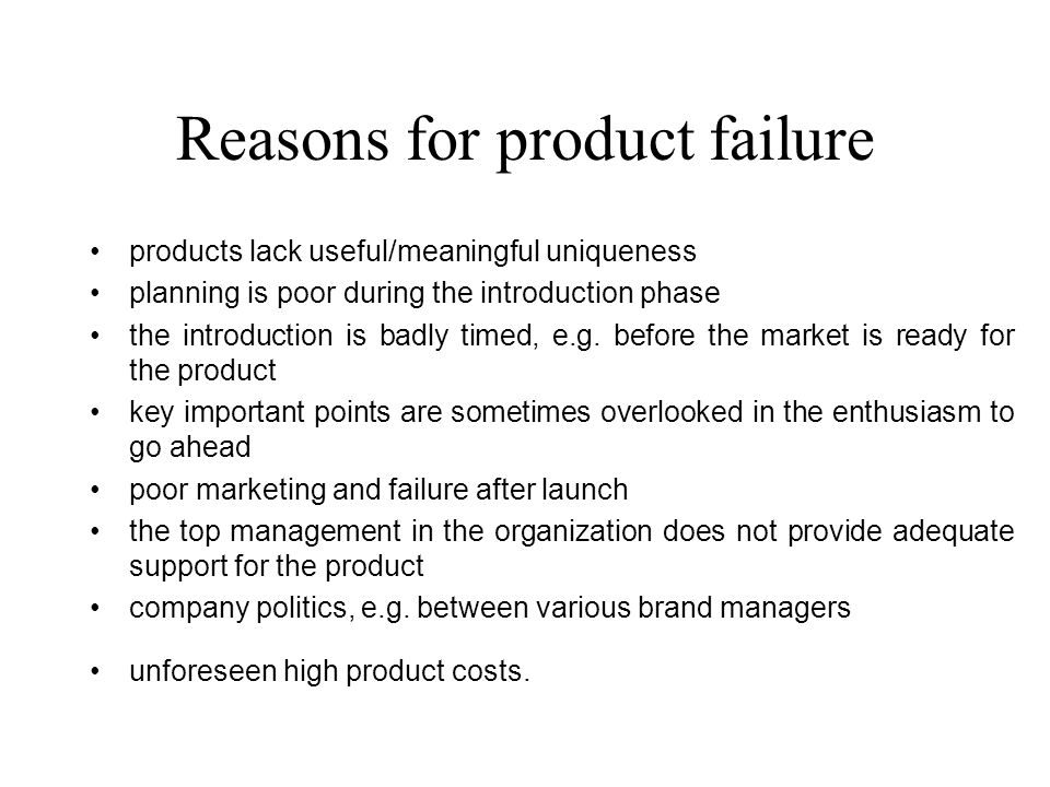 Reasons for product failure products lack useful/meaningful uniqueness planning is poor during the introduction phase the introduction is badly timed, e.g.