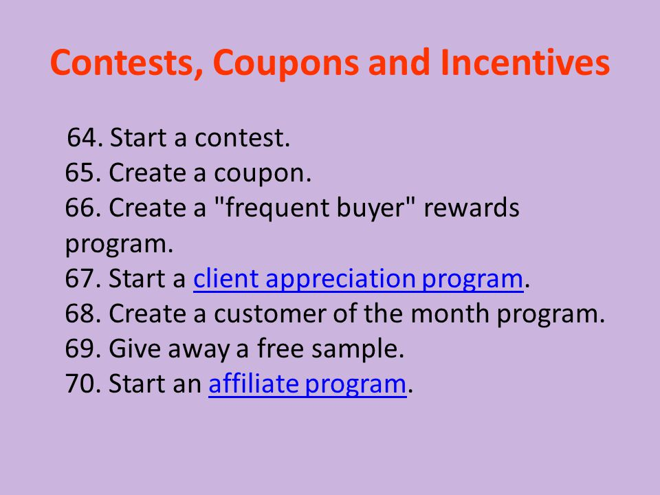 Contests, Coupons and Incentives 64. Start a contest. 65. Create a coupon. 66. Create a