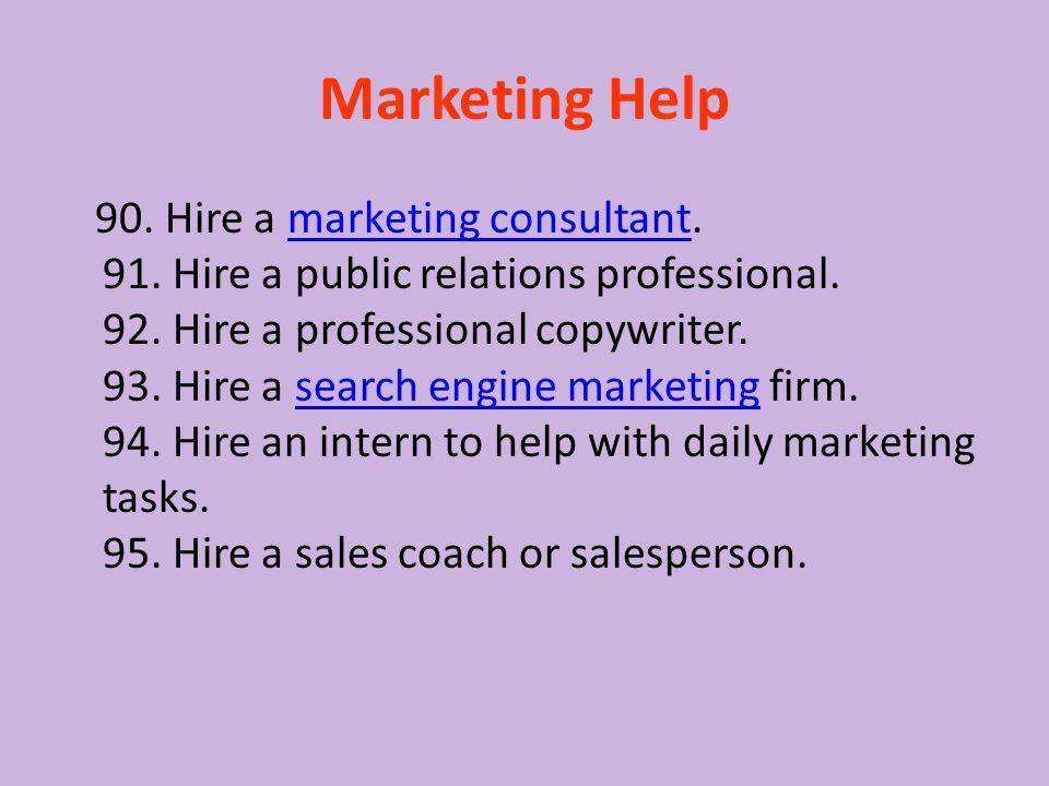 Marketing Help 90. Hire a marketing consultant. 91.