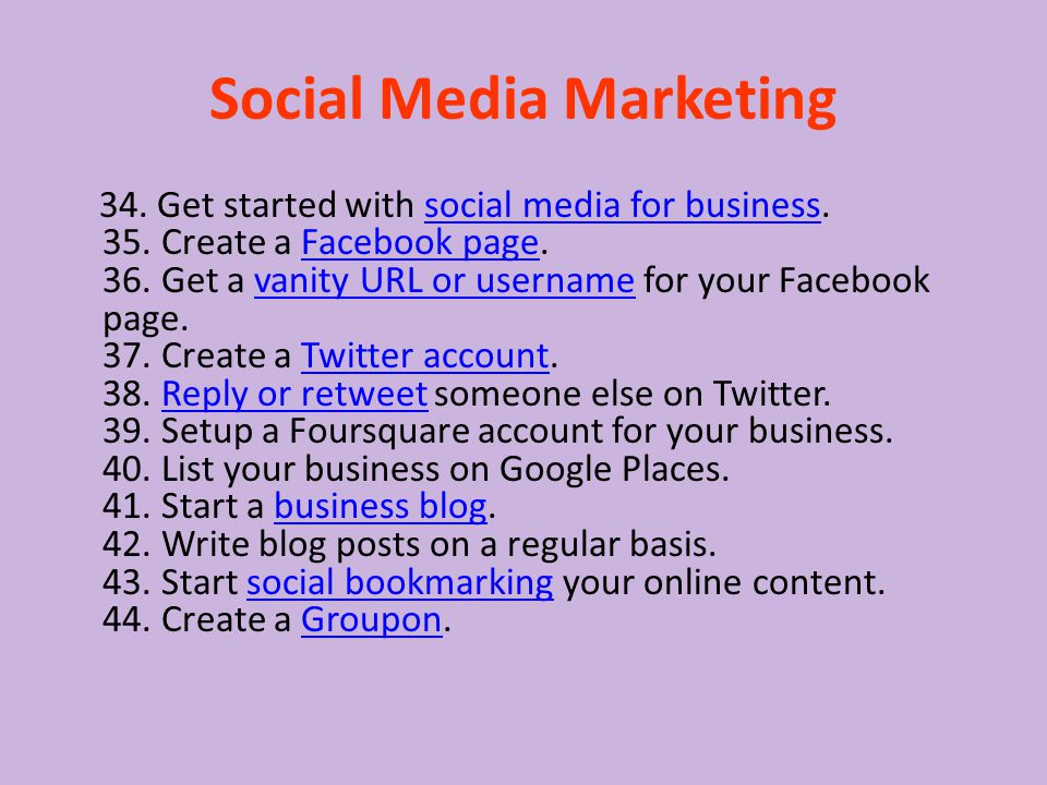 Social Media Marketing 34. Get started with social media for business. 35. Create a Facebook page. 36. Get a vanity URL or username for your Facebook