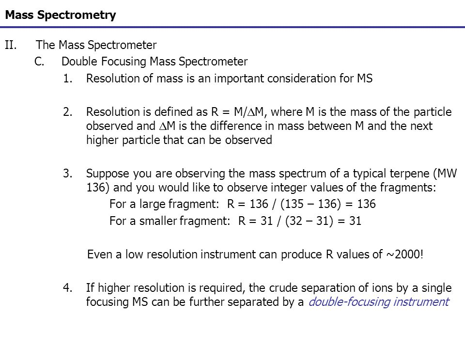 Mass Spectrometry IV.The Mass Spectrum and Structural Analysis E.Fragmentation Patterns of Groups 15.Nitro - Fragment Ions a)Follow nitrogen rule – odd M +, odd # of nitrogens; M + almost never observed, unless aromatic b)Principle degradation is loss of NO + (m/z 30) and NO 2 + (m/z 46)